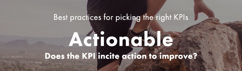 Picking the right KPIs | Select KPIs that are Actionable