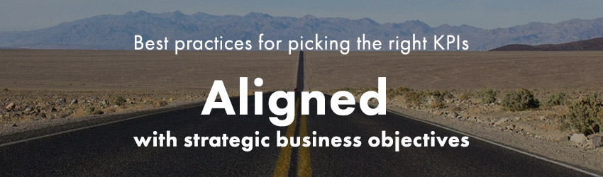 Picking the right KPIs | Pick KPIs that are Aligned with your strategic business objectives