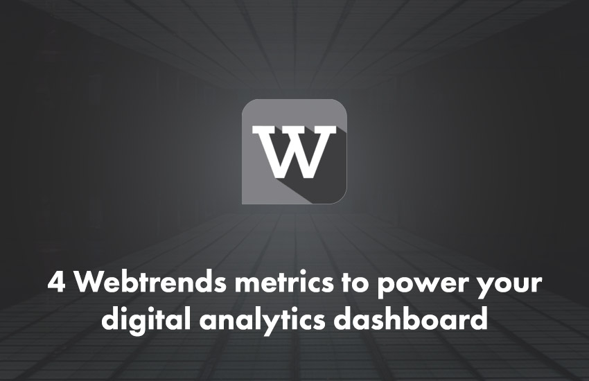 4 Webtrends metrics to power your digital analytics dashboard