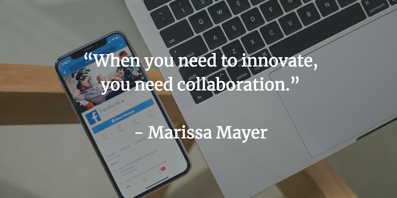 When you need to innovate, you need collaboration. - Marissa Mayer