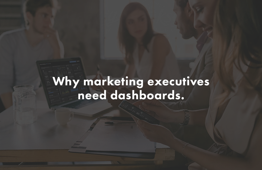 Why marketing executives need dashboards