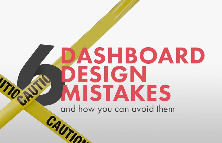 6 dashboard design mistakes