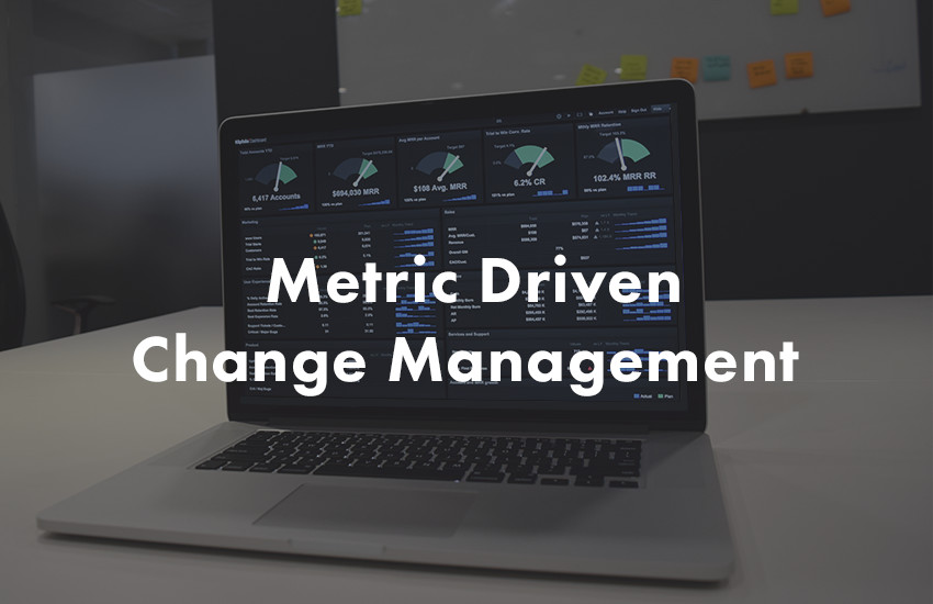 Metrics driven change management