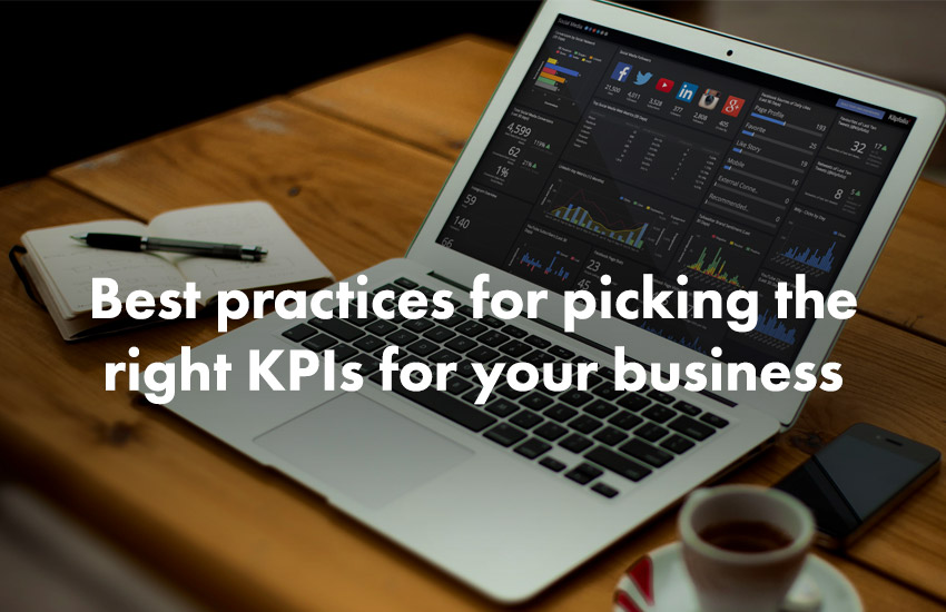 Best practices for picking the right KPIs for your business