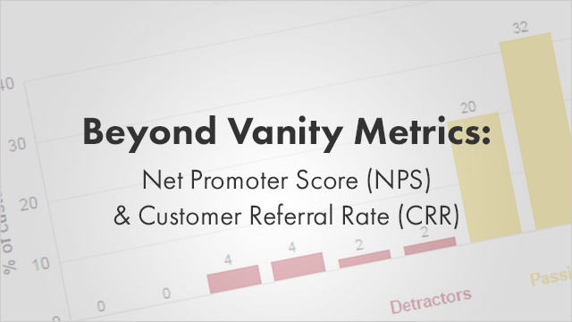 Beyond Vanity Metrics: Net Promoter Score and Customer Referral Rate