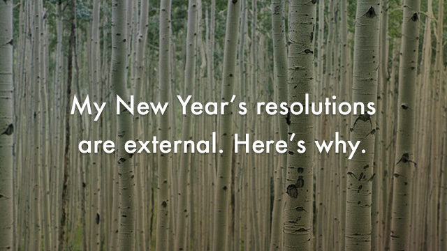Startup Founder Blog | My New Year's resolutions are external. Here's why.
