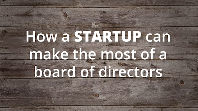 Startup Founder Blog | How a startup can make the most of a board of directors