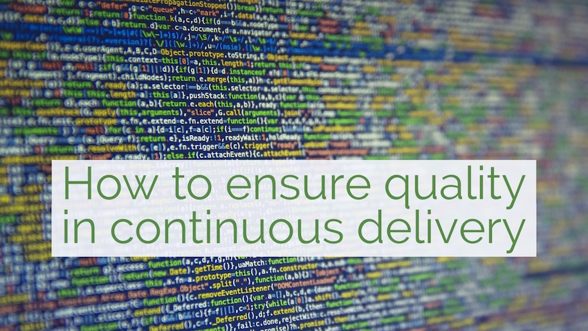 How to ensure quality in continuous delivery