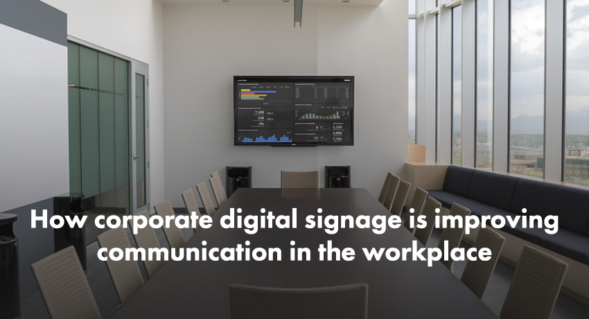 How corporate digital signage is improving communication in the workplace