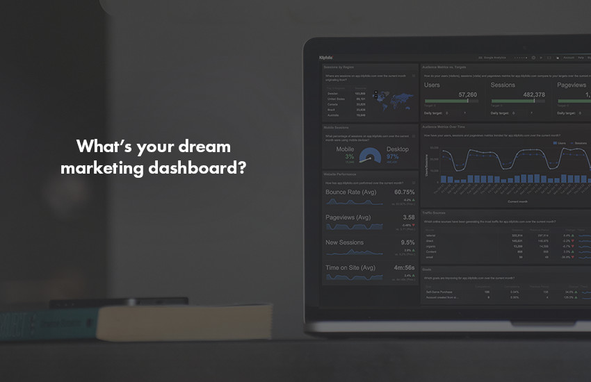 What's your dream marketing dashboard?