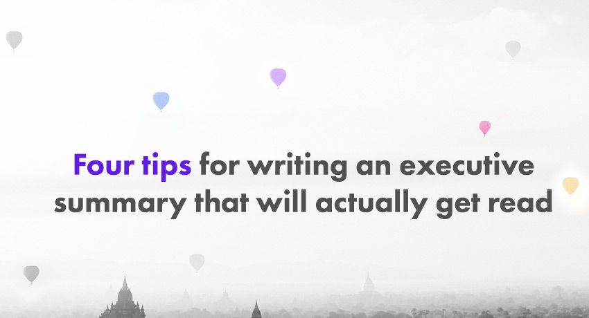 Four Tips For Writing An Executive Summary That Will Actually Get
