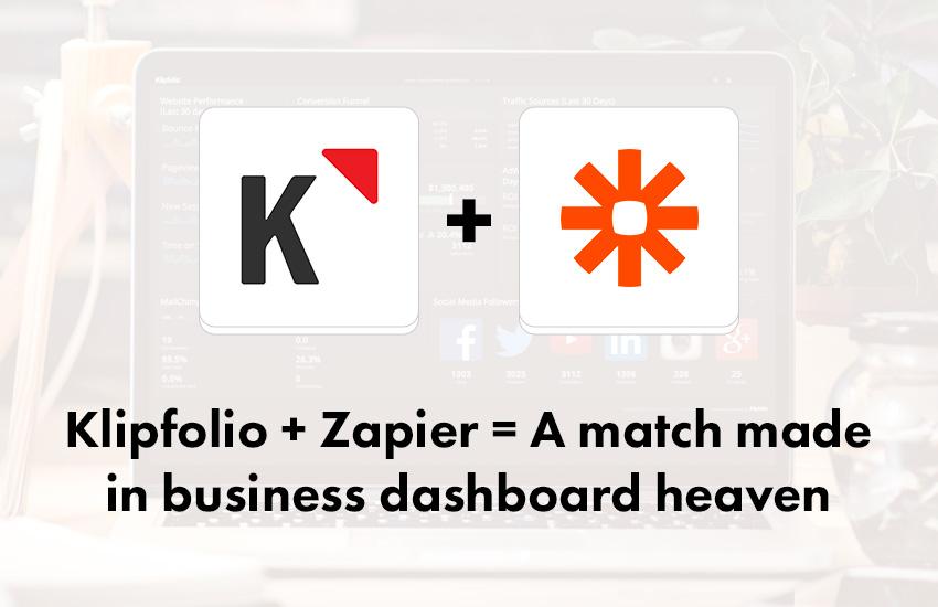 Klipfolio + Zapier = A match made in business dashboard heaven