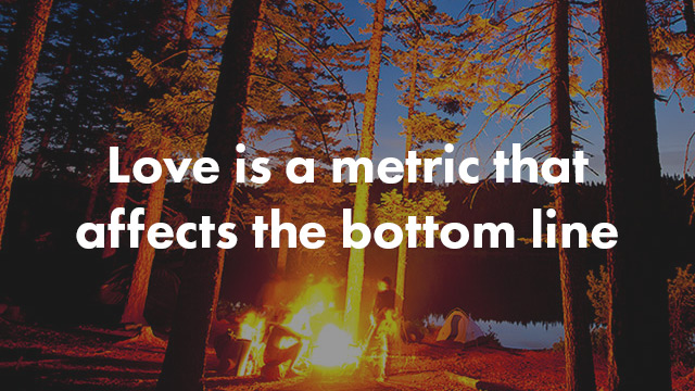 Love is a metric that affects the bottom line