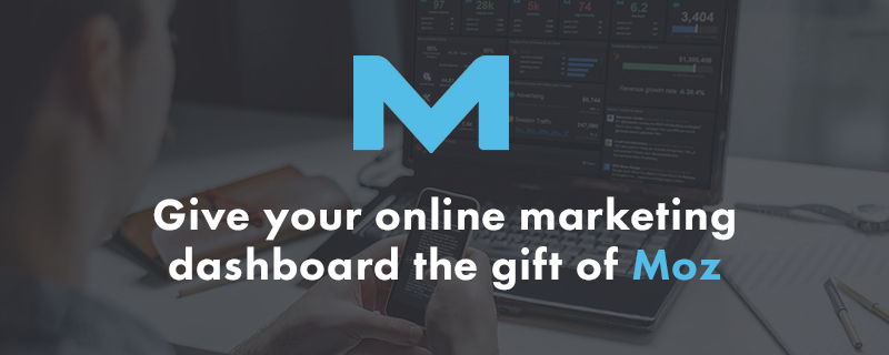 Give your online marketing dashboard the gift of Moz