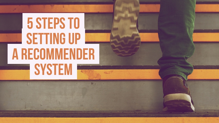 5 steps to setting up a recommender system