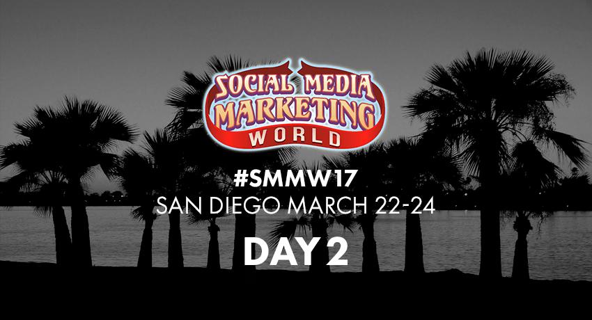 Social Media Marketing World 2017 Day 2