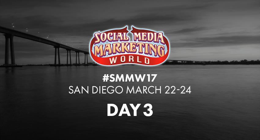 Social Media Marketing World 2017 Day 3