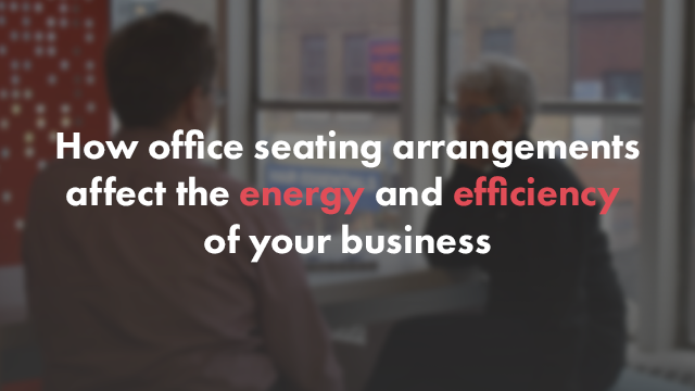Startup Founder Blog | How office seating arrangements affect the energy and efficiency of your business