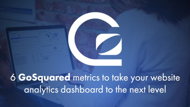 6 GoSquared metrics to take your website analytics dashboard to the next level