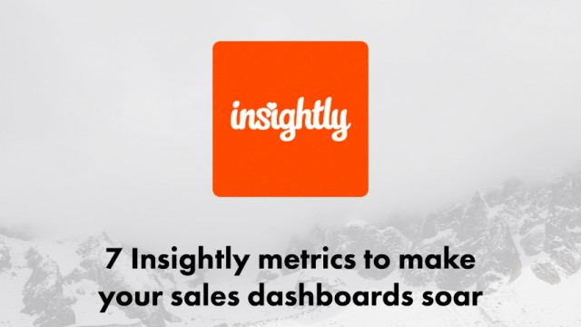 7 Insightly metrics to make your sales dashboards soar