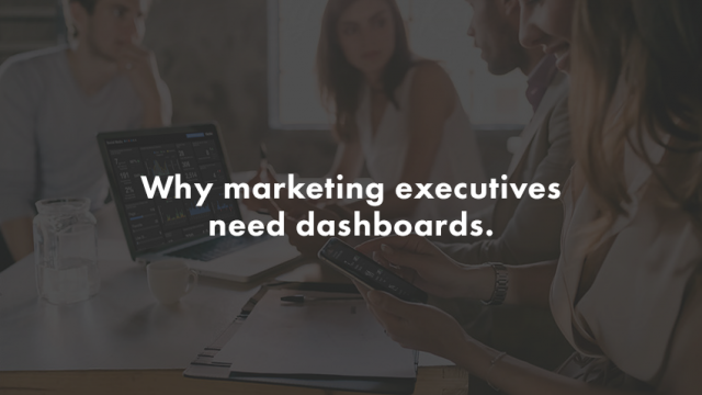 Why marketing executives need dashboards