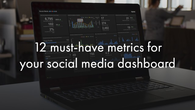 12 must-have metrics for your social media dashboard
