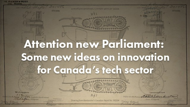 Startup Founder Blog | Attention new Parliament: Some new ideas on innovation for Canada's tech sector