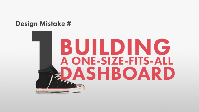 Dashboard Design Mistake #1 - Building a one-size-fits-all dashboard