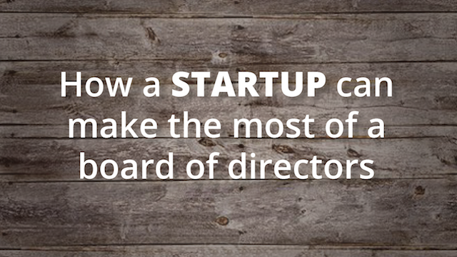 Startup Founder Blog   How a startup can make the most of a board of directors