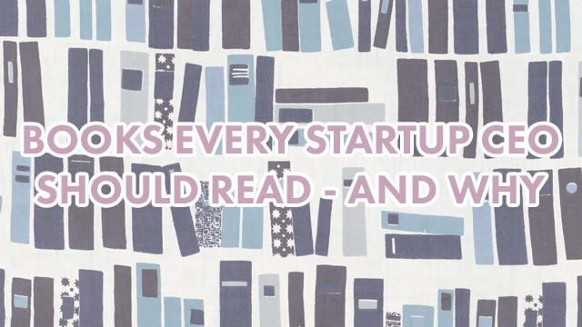 Startup Founder Blog | Books every startup CEO should read – and why