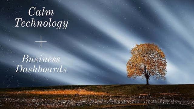calm technology business dashboards
