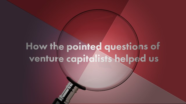Startup Founder Blog   How the pointed questions of venture capitalists helped us